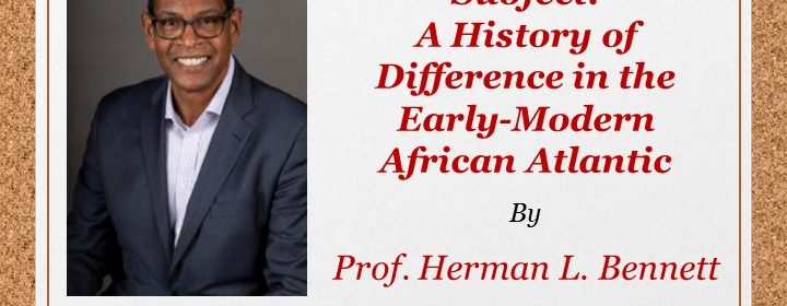 Flyer for Dialogues in History Keynote Lecture - Body, Soul & Subject: A History of Difference in the Early-Modern African Atlantic by Prof. Herman L. Bennett