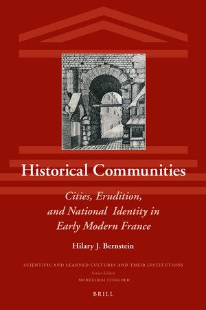 Historical Communities: Cities, erudition, and National Identity in Early Modern France by Hilary J. Berstein book cover