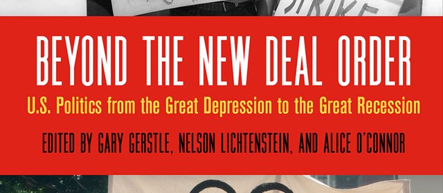 Beyond the New Deal Order: U.S. Politics from the Great Depression to the Great Recession edited by Gary Gerstle, Nelson Lichtenstein, and Alice O'Connor book cover