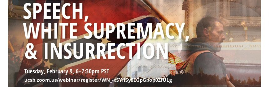 Flyer for Zoom talk: Speech, White Supremacy, & Insurrection on 2/9/21 from 6-7:30PM