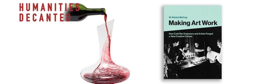 Text of Humanities Decanted with wine being poured into a vase. Book cover of Making Art Work by W. Patrick McCray