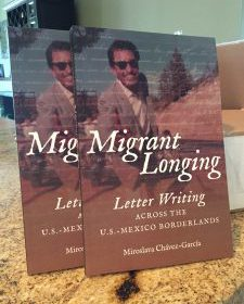 bookcover of Miroslava Chavez Garcia's Migrant Longing Letter Writing Across the U.S.-Mexico Borderlands