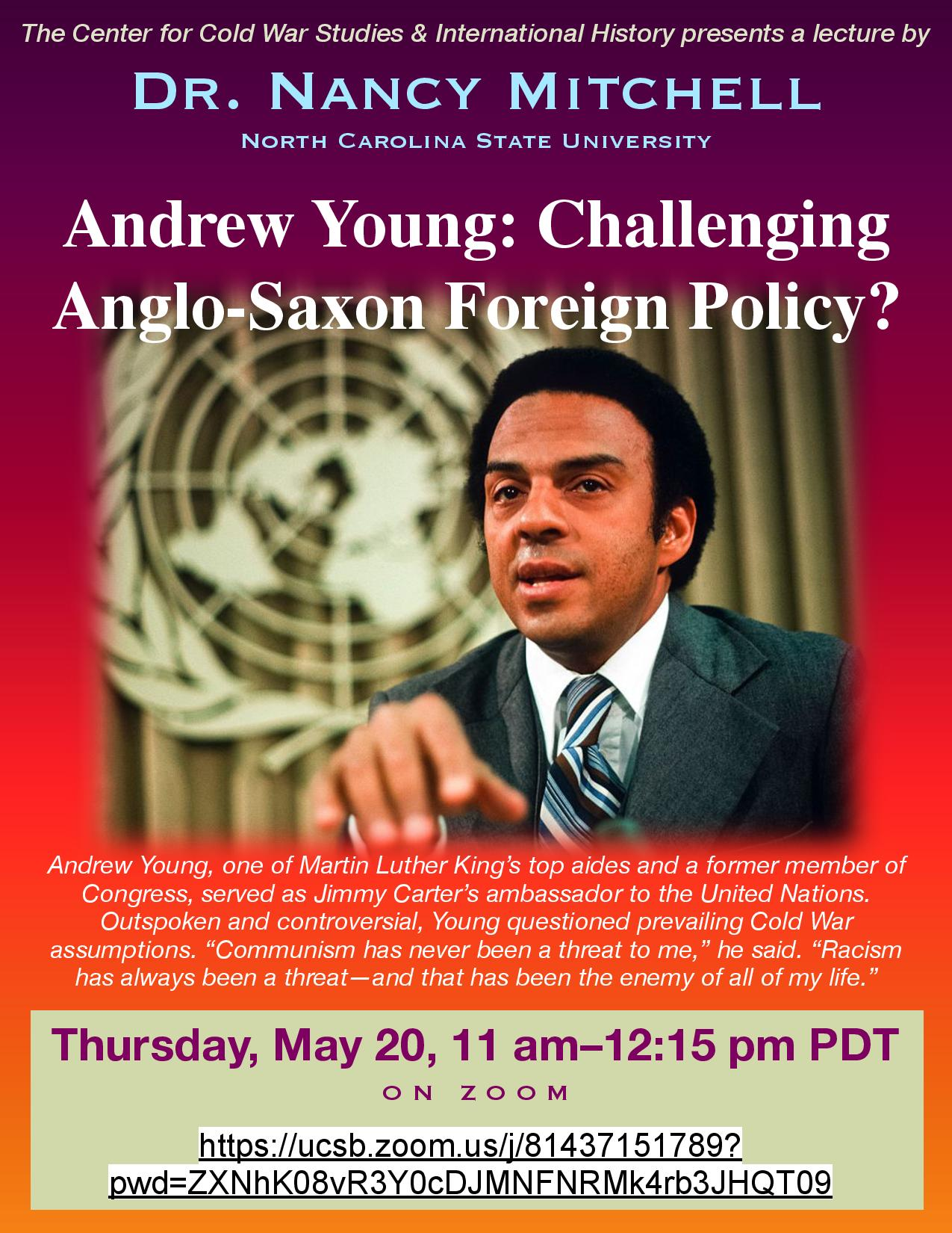 Flyer for Zoom talk for The Center of Cold War Studies & International History by Dr. Nancy Mitchel - Andrew Young: Challenging Anglo-Saxon Foreign Policy on 5/20/21 from 11AM to 12:15PM PDT