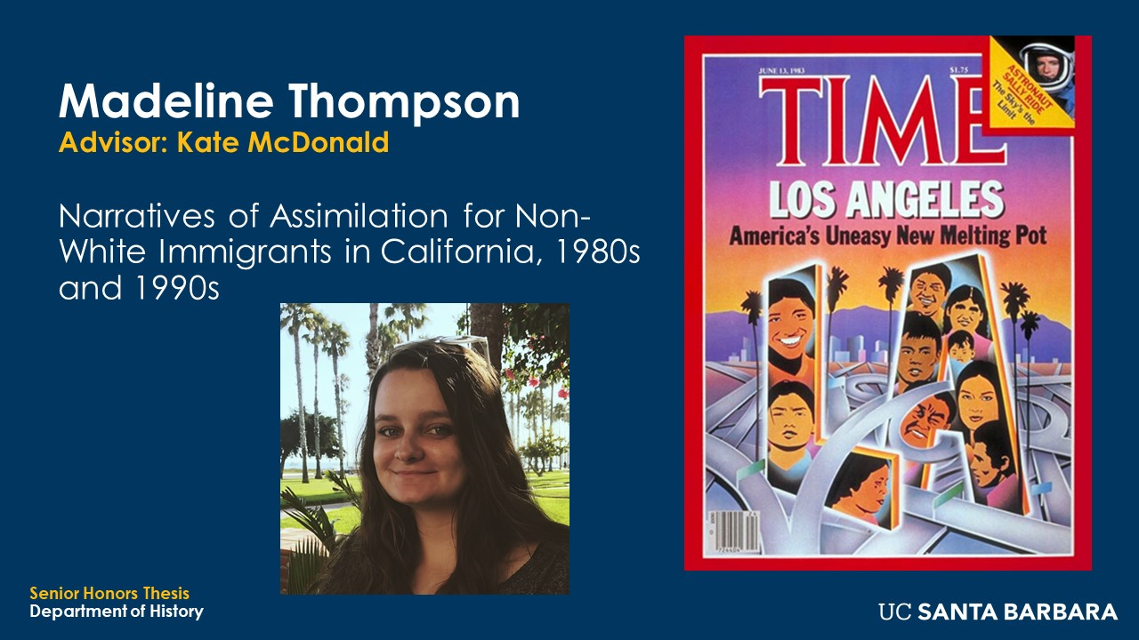 """Slide for Madeline Thompson. """"Narratives of Assimilation for Non-White Immigrants in California, 1980s and 1990s"""""""