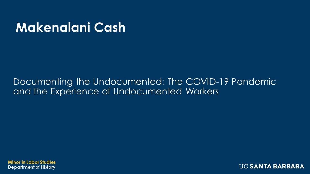"""Slide for Makenalani Cash. """"Documenting the Undocumented: The COVID-19 Pandemic and the Experience of Undocumented Workers"""""""