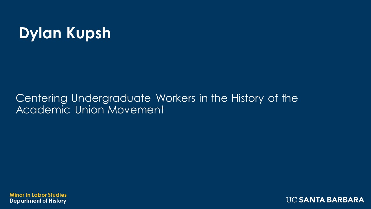 """Banner for Dylan Kupsh. """"Centering Undergraduate Workers in the History of the Academic Union Movement"""""""
