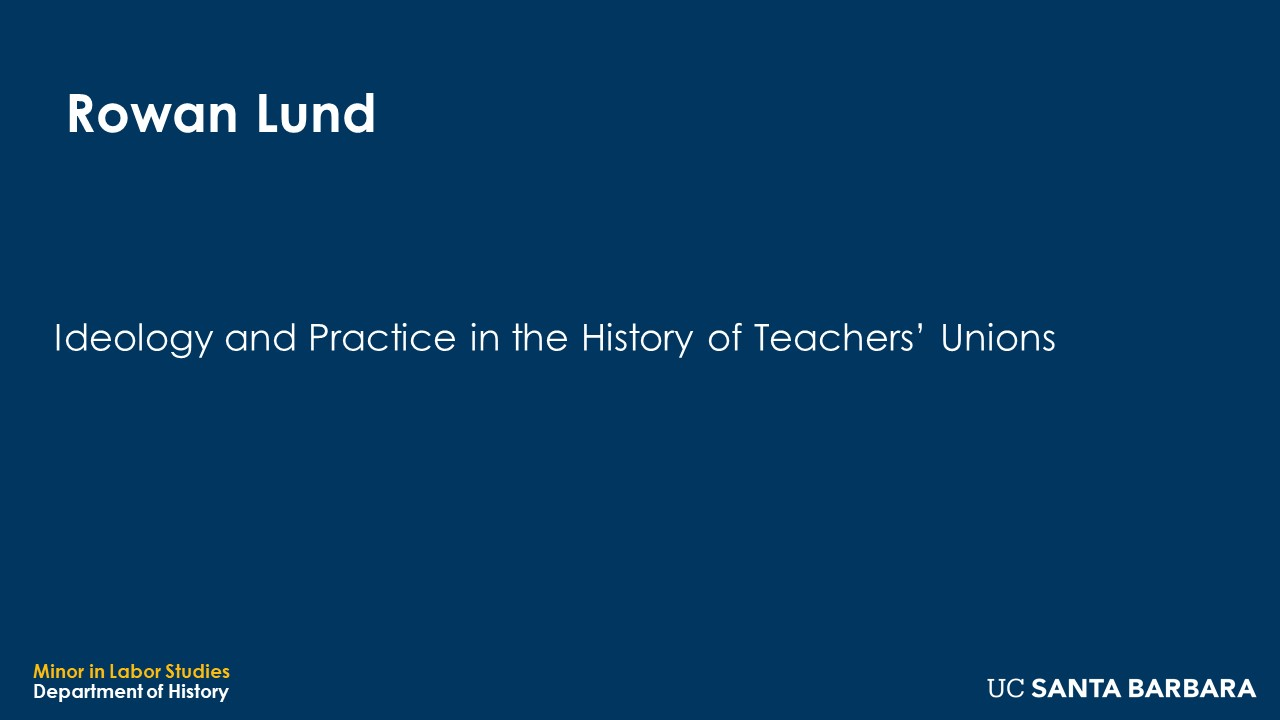 """Banner for Rowan Lund. """"Ideology and Practice in the History of Teacher's Unions"""""""