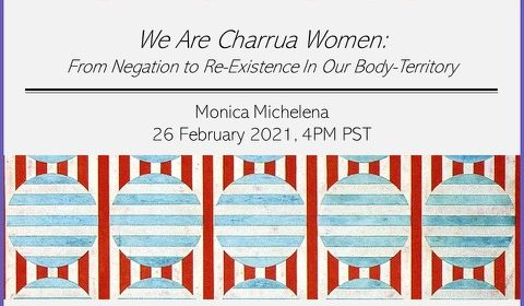 Flyer for We are Charrua Women: From Negation to Re-Existence in Our Body-Territory on 2/26/21 at 4PM